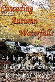 Cascading Autumn Waterfalls 4+ hours of Tranquil Fall Ambient Nature Sounds for Relaxing & Sleeping