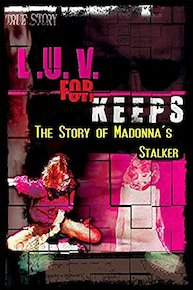Luv for Keeps The Story of Madonna's Stalker