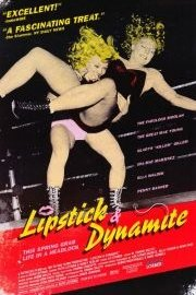 Lipstick and Dynamite, Piss and Vinegar: The First Ladies of Wrestling