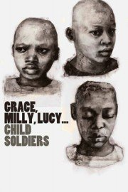 Grace, Milly, Lucy ... Child Soldiers