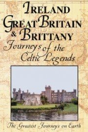 The Greatest Journeys on Earth: Ireland, Great Britain & Brittany Journeys of the Celtic Legends