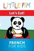 Little Pim: Let's Eat - French For Kids