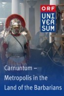 Carnuntum - Metropolis in the Land of the Barbarians