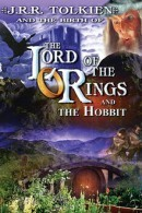 J.R.R. Tolkien and the Birth Of The Lord of the Rings And The Hobbit