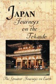 The Greatest Journeys on Earth: Japan - Journeys on the Tokaido
