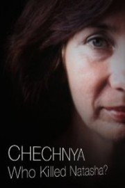 Chechnya: Who Killed Natasha?
