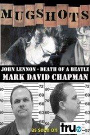 Mugshots: John Lennon - Death of a Beatle - Mark David Chapman