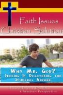 Faith Issues - Christian Solutions: Why Me, God?