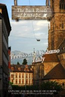 Back Roads of Europe: Trento and Bolzano, Italy