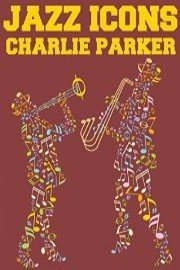 Jazz Icons: Charlie Parker