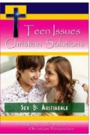 Teen Issues Christian Solutions - Sex & Abstinence