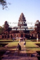 The Road to Chiang Mai: Hill Tribes, Poppy Culture and Ancient Khmers