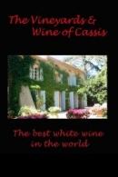 The Vineyards and Wine of Cassis: The best white wine in the world