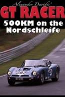 GT Racer - 500KM Marathon On the Nordschleife