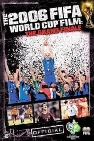 The 2006 FIFA World Cup Film: The Grand Finale