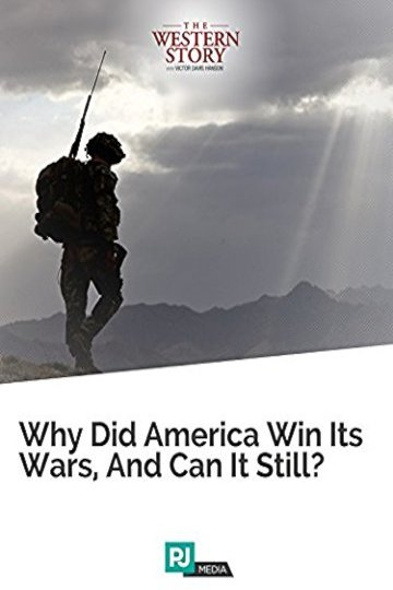 The Western Story Lecture #7: Why Did America Win Its Wars, And Can It Still?