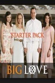 Big Love, Starter Pack