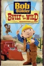 Bob the Builder: Built to Be Wild