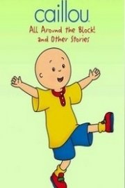 Caillou: All Around the Block! and Other Stories