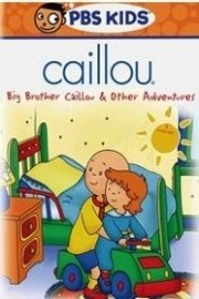 Caillou: Big Brother Caillou and Other Adventures