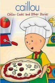 Caillou: Caillou Cooks and Other Stories