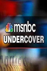 MSNBC Undercover