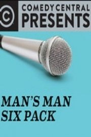 Comedy Central Presents: Stand-Up, Man's Man Six Pack
