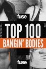 Top 100 Bangin' Bodies