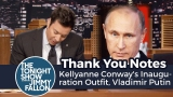 Watch Late Night with Jimmy Fallon - Thank You Notes: Kellyanne Conway's Inauguration Outfit, Vladimir Putin Online
