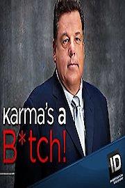 Karma's a B*tch!