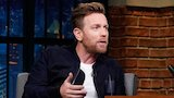Watch Late Night with Seth Meyers - Ewan McGregor Reveals Christopher Robin's Movie Magic Online
