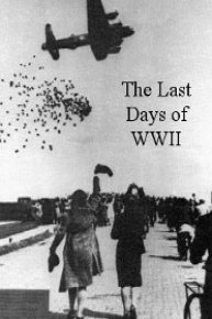 The Last Days Of WWII