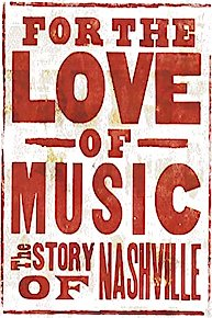 For the Love of Music: The Story of Nashville