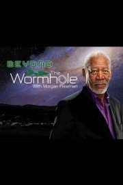 Beyond the Wormhole with Morgan Freeman