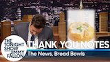 Watch The Tonight Show Starring Jimmy Fallon - Thank You Notes: The News, Bread Bowls Online