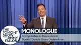 Watch The Tonight Show Starring Jimmy Fallon - Trump Rallies in Pennsylvania, Dunkin' Donuts Goes Gluten-Free - Monologue Online