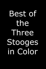 Best of the Three Stooges in Color