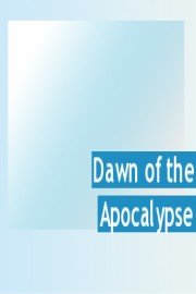Dawn of the Apocalypse
