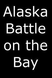Alaska Battle on the Bay