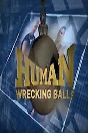 Human Wrecking Balls