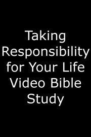 Taking Responsibility for Your Life Video Bible Study