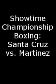Showtime Championship Boxing: Santa Cruz vs. Martinez