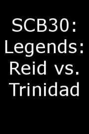 SCB30: Legends: Reid vs. Trinidad