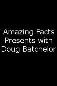 Amazing Facts Presents with Doug Batchelor