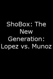 ShoBox: The New Generation: Lopez vs. Munoz