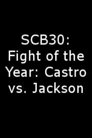 SCB30: Fight of the Year: Castro vs. Jackson