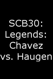 SCB30: Legends: Chavez vs. Haugen