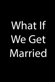 What If We Get Married