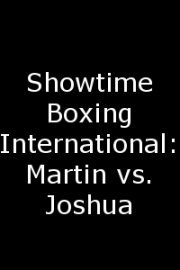 Showtime Boxing International: Martin vs. Joshua