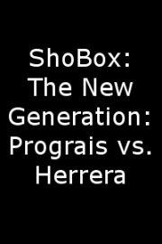 ShoBox: The New Generation: Prograis vs. Herrera